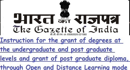 Instruction for the grant of degrees at the undergraduate and post graduate levels and grant of post graduate diploma, through Open and Distance Learning mode and Online mode: Notification