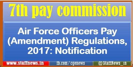 7th pay commission Air Force Officers Pay (Amendment) Regulations, 2017: Notification