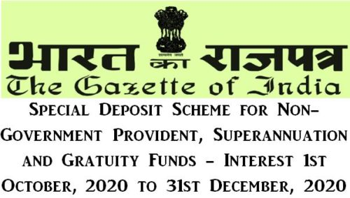 Special Deposit Scheme for Non-Government Provident, Superannuation and Gratuity Funds Interest from Oct 2020 to Dec 2020: Notification
