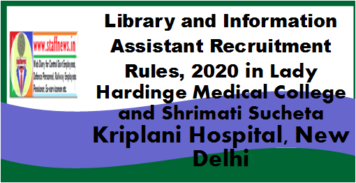 Library and Information Assistant Recruitment Rules, 2020 in Lady Hardinge Medical College and Shrimati Sucheta Kriplani Hospital, New Delhi