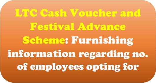 LTC Cash Voucher and Festival Advance Scheme: Furnishing information regarding no. of employees opting for