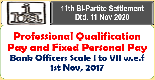 Professional Qualification Pay and Fixed Personal Pay: Bank Officers Scale I to VII w.e.f 1st Nov, 2017: 11th BI-Partite Settlement Dtd. 11 Nov 2020