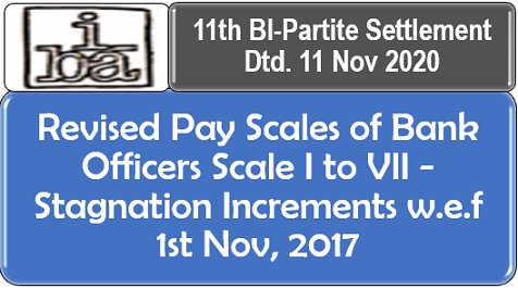 Revised Pay Scales of Bank Officers Scale I to VII – Stagnation Increments w.e.f 1st Nov, 2017: 11th BI-Partite Settlement Dtd. 11 Nov 2020