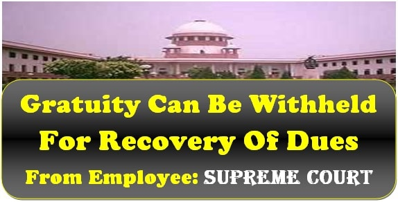 Gratuity Can Be Withheld For Recovery Of Dues From Employee: Supreme Court Judgment