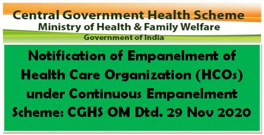 Notification of Empanelment of Health Care Organization (HCOs) under Continuous Empanelment Scheme: CGHS OM Dtd. 29 Nov 2020