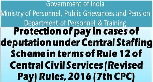 7th CPC Protection of Pay Rules in cases of deputation under Central Staffing Scheme in terms of Rule 12 of CCS Revised Pay Rules, 2016: DoPT OM 21.01.2021