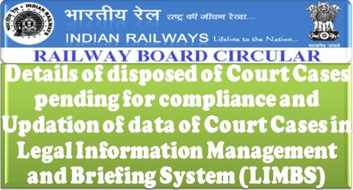 Details of disposed of Court Cases pending for compliance and Updation of data of Court Cases in LIMBS: Railway Board