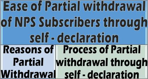 Ease of Partial withdrawal of NPS Subscribers through self-declaration, Reasons of Partial Withdrawal and Process of Partial withdrawal