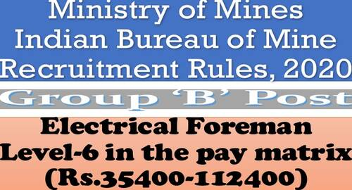 Electrical Foreman (Group B Post) Level-6 Recruitment Rules, 2020 – Indian Bureau of Mines, Ministry of Mines