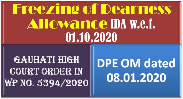 Freezing of Dearness Allowance IDA w.e.f. 01.10.2020 – Gauhati High Court Order in WP No. 5394/2020 : DPE OM dated 08.01.2020