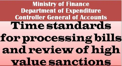 Time standards for processing bills and review of high value sanctions as per Civil Accounts Manual: FinMin Order