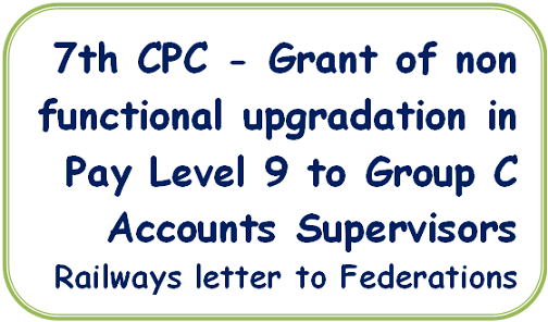 7th-cpc-grant-of-non-functional-upgradation-in-pay-level-9-to-group-c-accounts-supervisors-railways-letter-to-federations