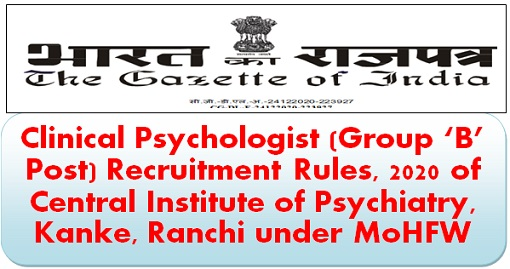 Clinical Psychologist (Group 'B' Post) Recruitment Rules, 2020 of Central Institute of Psychiatry, Kanke, Ranchi under MoHFW