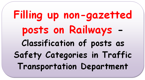 Filling up non-gazetted posts on Railways – Classification of posts as Safety Categories in Traffic Transportation Department