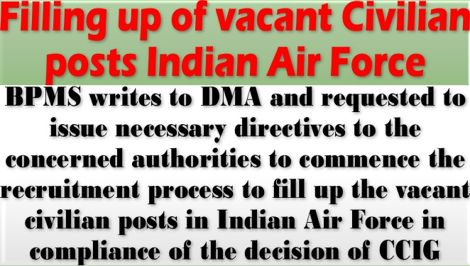 Filling up of vacant Civilian posts Indian Air Force: BPMS writes to DMA