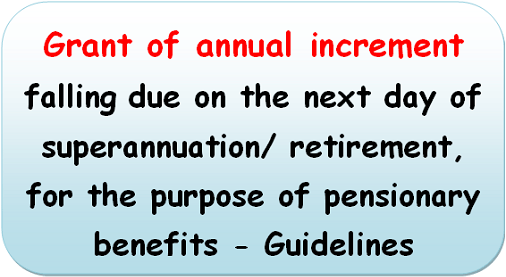 grant-of-annual-increment-falling-due-on-the-next-day-of-superannuation-retirement-for-the-purpose-of-pensionary-benefits-guidelines
