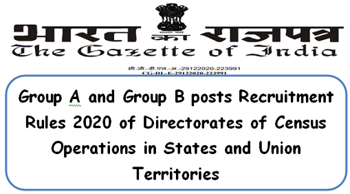 group-a-and-group-b-posts-recruitment-rules-2020-of-directorates-of-census-operations-in-states-and-union-territories