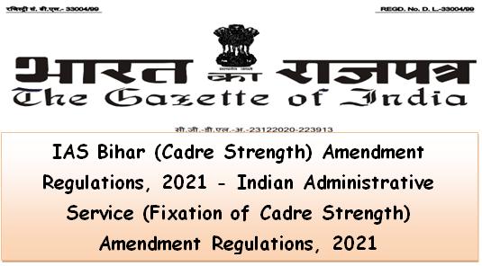 IAS Bihar (Cadre Strength) Amendment Regulations, 2021 – Indian Administrative Service (Fixation of Cadre Strength) Amendment Regulations, 2021