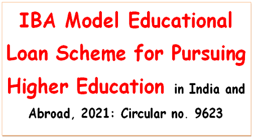 IBA Model Educational Loan Scheme for Pursuing Higher Education in India and Abroad, 2021: Circular no. 9623
