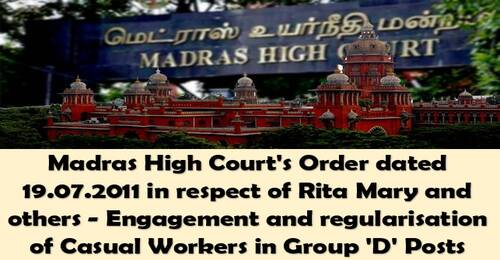 Madras High Court's Order dated 19.07.2011 in respect of Rita Mary and others – Engagement and regularisation of Casual Workers in Group 'D' Posts
