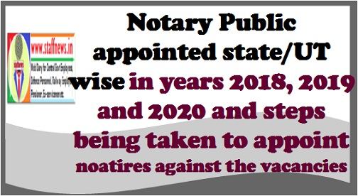 Notary Public appointed state/UT wise in years 2018, 2019 and 2020 and steps being taken to appoint notaries against the vacancies