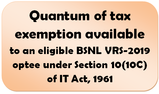 quantum-of-tax-exemption-available-to-an-eligible-bsnl-vrs-2019-optee-under-section-1010c-of-it-act-1961