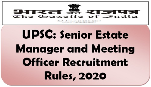 UPSC: Senior Estate Manager and Meeting Officer Recruitment Rules, 2020