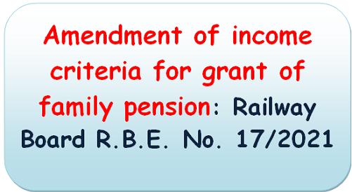 Amendment of income criteria for grant of family pension: Railway Board R.B.E. No. 17/2021