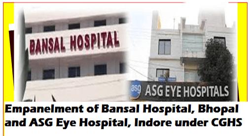 Empanelment of Bansal Hospital, Bhopal and ASG Eye Hospital, Indore under CGHS