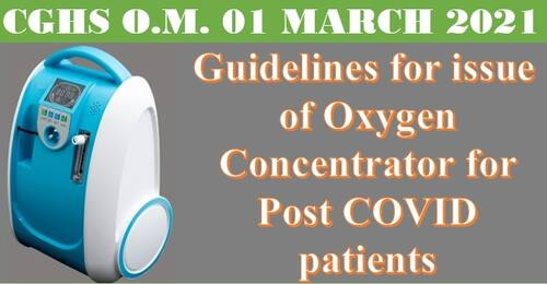 Guidelines for issue of Oxygen Concentrator for Post COVID patients – CGHS OM 01 March 2021