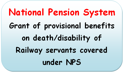 national-pension-system-grant-of-provisional-benefits-on-death-disability-of-railway-servants-covered-under-nps