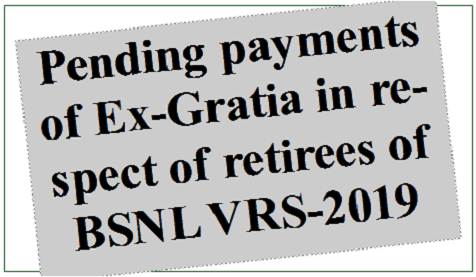 Pending payments of Ex-Gratia in respect of retirees of BSNL VRS-2019