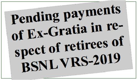 pending-payments-of-ex-gratia-in-respect-of-retirees-of-bsnl-vrs-2019