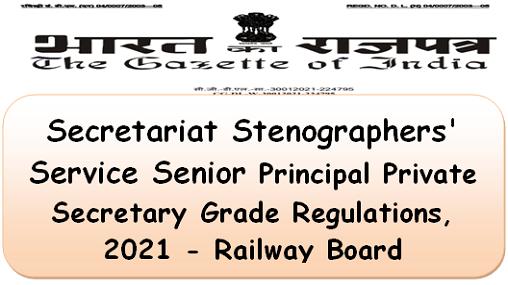 Secretariat Stenographers' Service Senior Principal Private Secretary Grade Regulations, 2021 – Railway Board