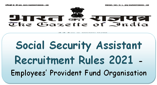 Social Security Assistant Recruitment Rules 2021 – Employees' Provident Fund Organisation