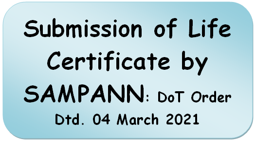 Submission of Life Certificate by SAMPANN: DoT Order Dtd. 04 March 2021