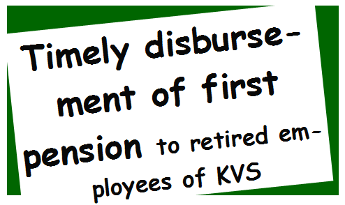 Timely disbursement of first pension to retired employees of KVS