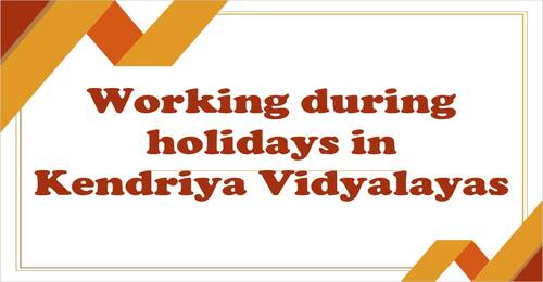Working during holidays in Kendriya Vidyalayas केन्द्रीय विद्यालयों में छुट्टियों के दौरान कार्य