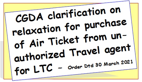 CGDA clarification on relaxation for purchase of Air Ticket from unauthorized Travel agent for LTC – Order Dtd 30 March 2021