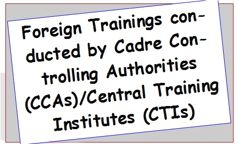 Foreign Trainings conducted by Cadre Controlling Authorities CCAs/ CTIs – DoP&T