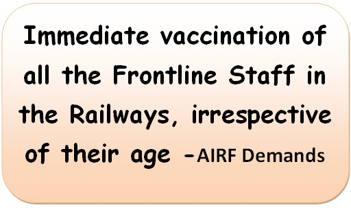 Immediate vaccination of all the Frontline Staff in the Railways, irrespective of their age -AIRF Demands