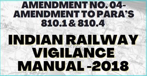 Indian Railway Vigilance Manual: Amendment No. 04- amendment to Para's 810.1 & 810.4 of IRVM-2018