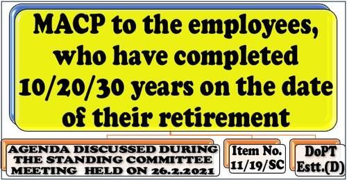 MACP to the employees, who have completed 10/20/30 years on the date of their retirement