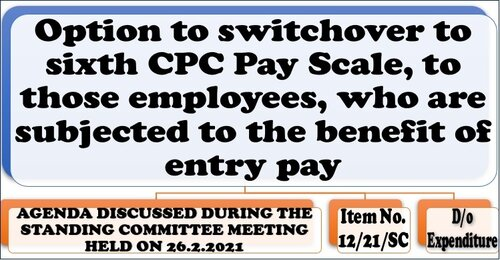 Option to switchover to sixth CPC Pay Scale, to those employees, who are subjected to the benefit of entry pay