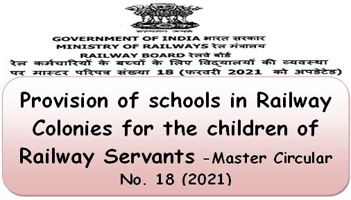 Provision of schools in Railway Colonies for the children of Railway Servants – Master Circular No. 18 (2021)