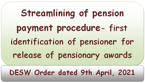Streamlining of pension payment procedure- first identification of pensioner for release of pensionary awards – DESW Order dated 9th April, 2021