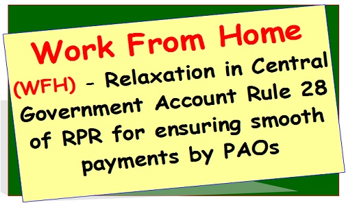 work-from-home-wfh-relaxation-in-central-government-account-rule-28-of-rpr-for-ensuring-smooth-payments-by-paos