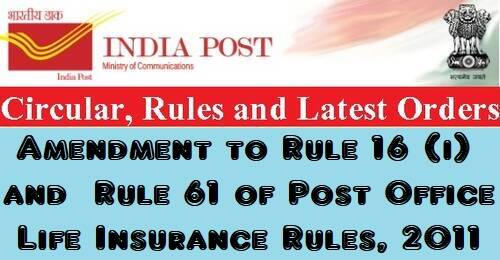 Amendment to Rule 16 (i) and Rule 61 of Post Office Life Insurance Rules, 2011
