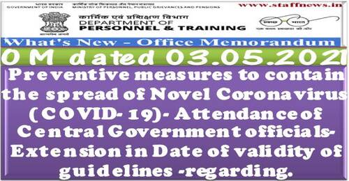 Attendance of Central Government officials-Extension in Date of validity of guidelines reg Preventive measures of COVID-19: DoPT OM 03.05.2021