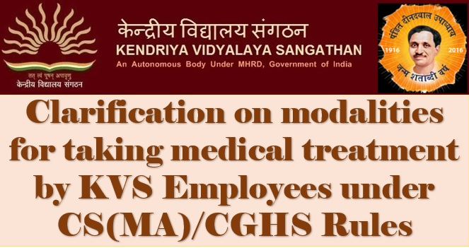 Clarification on modalities for taking medical treatment by KVS Employees under CS(MA)/CGHS Rules